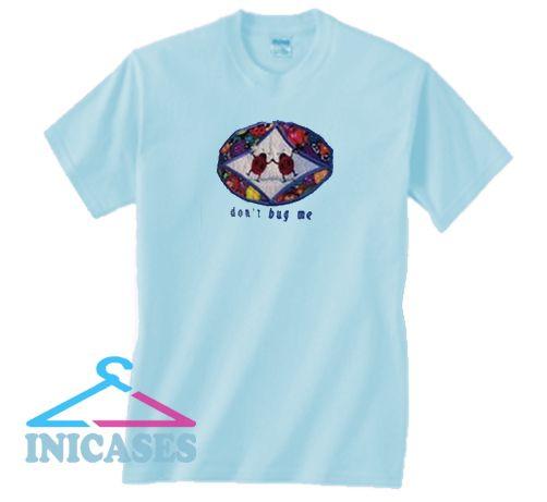 Don't Bug Me T Shirt