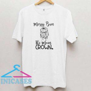 Messy bun the mom crown T Shirt