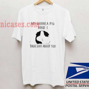 My guinea pig and I talk shit about you T shirt