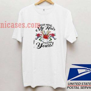 Never mind my hair I'm doing yours T shirt