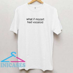 What If Mozart Had Vocaloid T Shirt