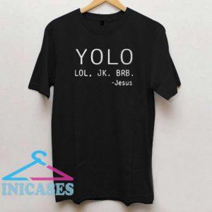 Yolo lol jk brb Jesus T shirt
