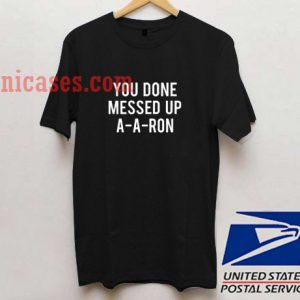 You done messed up A-A-Ron T shirt