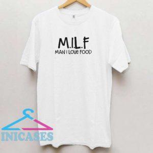 Milf man I love food T shirt