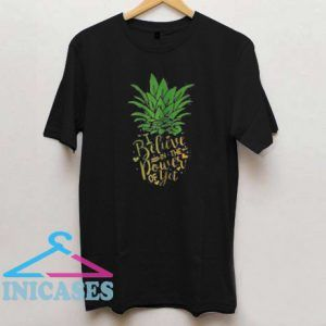 Pineapple i believe in the power of yet T-Shirt