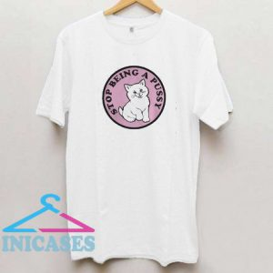 Stop being a pussy cat T Shirt