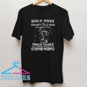 Walk A Way I Am A Grumpy Old Man T Shirt