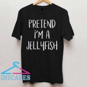 Pretend I'm Jellyfish T Shirt