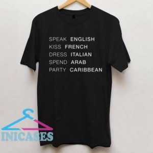 Speak english kiss french dress italian spend arab party caribbean T shirt