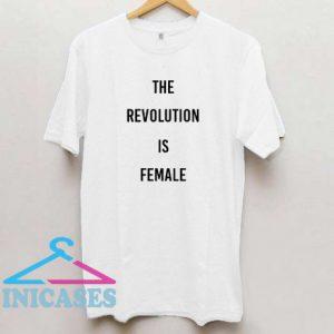 The Revolution is Female T Shirt