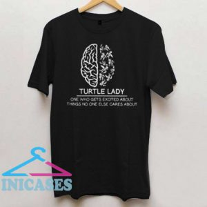 Turtle Lady One Who Gets Excited About Things No One Else Cares About T Shirt