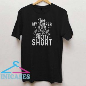 Yes my temper is just as short as I am and I am pretty short T shirt