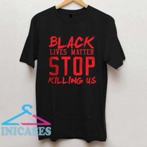 Black Lives Matter Stop Killing Us 1 T Shirt