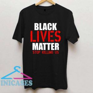 Black Lives Matter Stop Killing Us 2 T Shirt