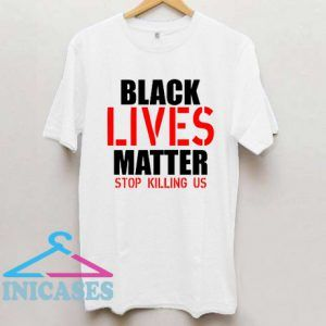 Black Lives Matter Stop Killing Us 3 T Shirt