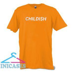 Childi$h T Shirt