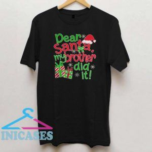 Dear Santa my brother did it T Shirt