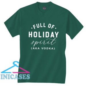 Full of Holiday Spirit Christmas Cheer Green T Shirt