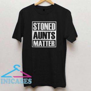 Pretty Stoned Aunts Matter T shirt