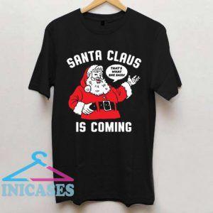 Santa Claus is Coming Funny Christmas Black T Shirt