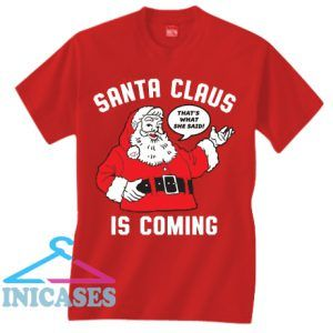Santa Claus is Coming Funny Christmas Red T Shirt