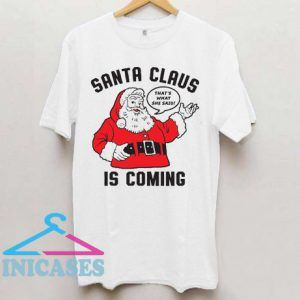 Santa Claus is Coming Funny Christmas White T Shirt