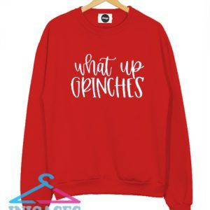 What Up Grinches Christmas Red Sweatshirt Men And Women