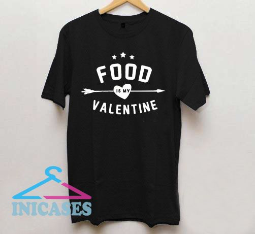 Food Is My Valentine T Shirt