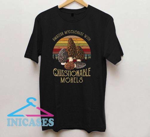 Amateur Mycologist with Questionable Morels T shirt