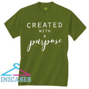 Created with a purpose T Shirt