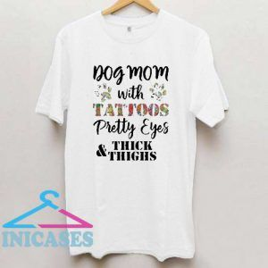 Dog mom with tattoos pretty eyes thick and thighs T Shirt