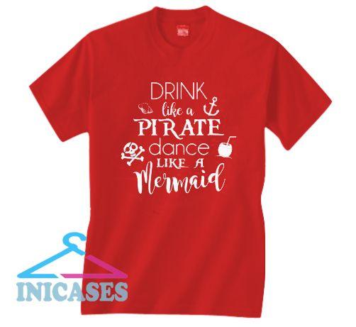 Drink Like A Pirate Dance Like A Mermaid T Shirt
