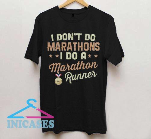 I Don't Do Marathons I Do A Marathon Runner T Shirt