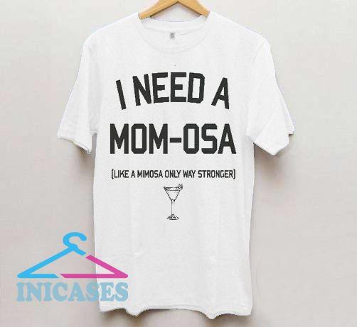 I Need a Mom-Osa T Shirt