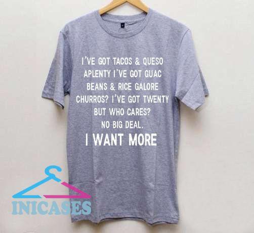 I Want More T Shirt
