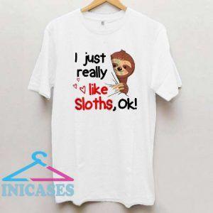 I just really like sloths ok T Shirt