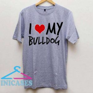 I love my Bulldog T Shirt