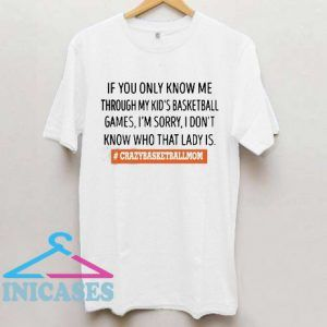 If You Only Know Me Through My Kids Crazybasketballmom T shirt