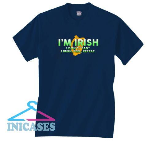 I'm Irish i don't tan i burn peel repeat T Shirt