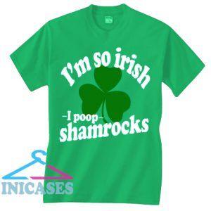 Im So Irish I Poop Shamrocks T Shirt