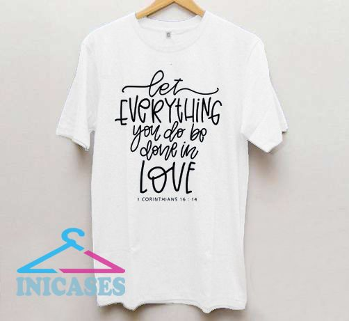 Let Everything You do be Done in Love T Shirt