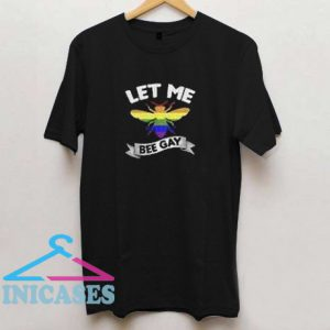 Let Me Bee Gay Chic Fashion T shirt