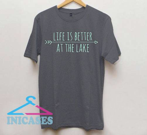 Life Is Better At The Lake T Shirt