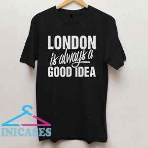 London Is Always A Good Idea Cool T Shirt