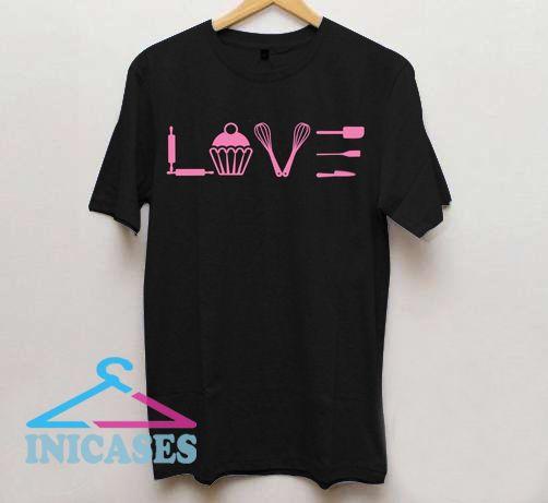 Love Baking T Shirt