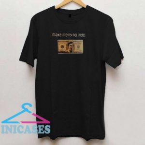 Make Money Not Friends T Shirt