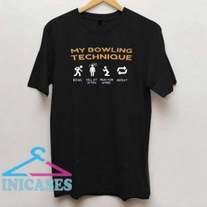 My Bowling Technique bowl Yell at 10 pin Pray for spare repeat T Shirt