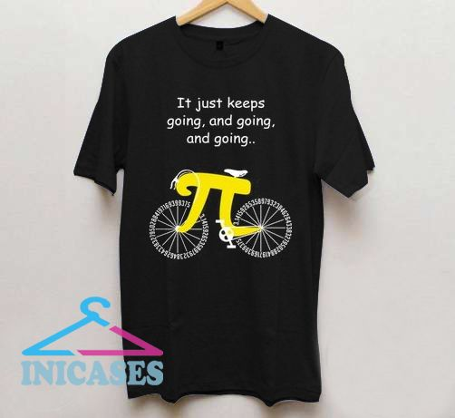 Pi Cycle It Just Keeps Going and Going and Going T Shirt