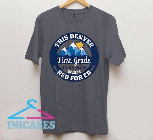 Red For Ed This Denver Colorado First Grade Teacher T Shirt