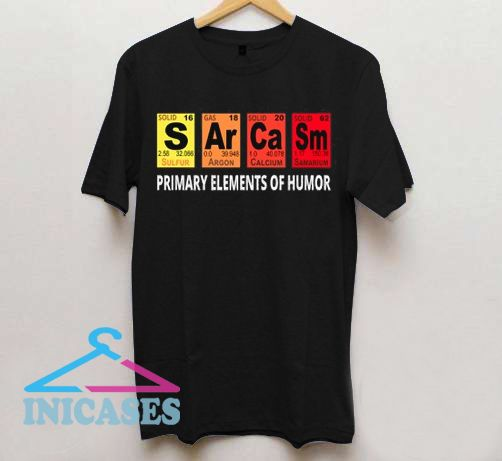 Sarcasm Primary Elements Of Humor T Shirt